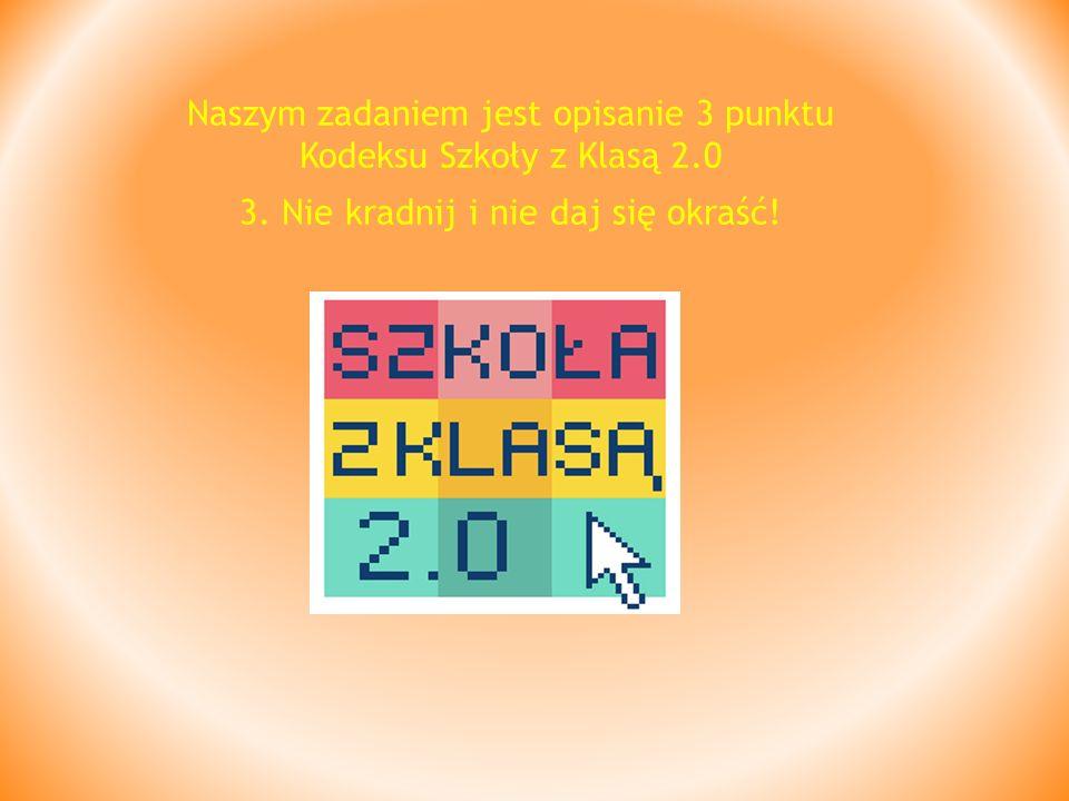 Naszym zadaniem jest opisanie 3 punktu Kodeksu Szkoły z Klasą 2.0 3. Nie kradnij i nie daj się okraść!