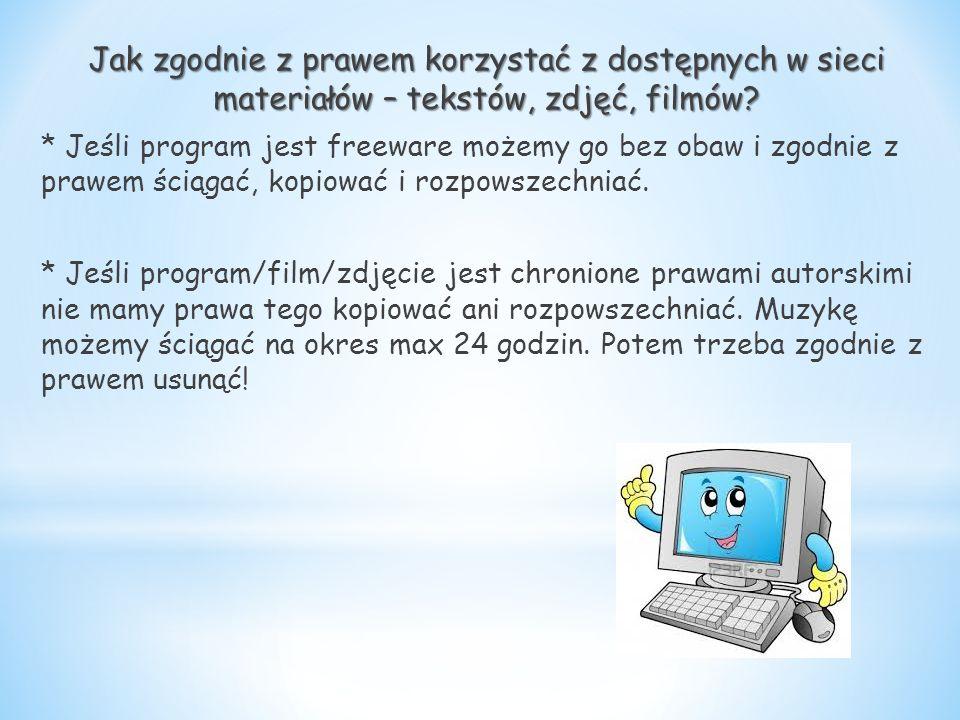 Jak zgodnie z prawem korzystać z dostępnych w sieci materiałów – tekstów, zdjęć, filmów? * Jeśli program jest freeware możemy go bez obaw i zgodnie z