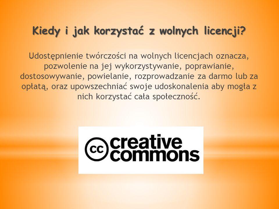 Kiedy i jak korzystać z wolnych licencji? Udostępnienie twórczości na wolnych licencjach oznacza, pozwolenie na jej wykorzystywanie, poprawianie, dost