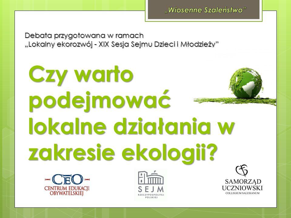 Czy warto podejmować lokalne działania w zakresie ekologii? Debata przygotowana w ramach Lokalny ekorozwój - XIX Sesja Sejmu Dzieci i Młodzieży