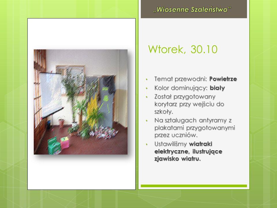Wtorek, 30.10 Temat przewodni: Powietrze Temat przewodni: Powietrze Kolor dominujący: biały Kolor dominujący: biały Został przygotowany korytarz przy