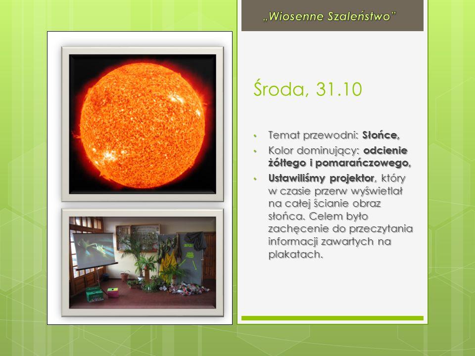 Środa, 31.10 Temat przewodni: Słońce, Temat przewodni: Słońce, Kolor dominujący: odcienie żółtego i pomarańczowego, Kolor dominujący: odcienie żółtego i pomarańczowego, Ustawiliśmy projektor, który w czasie przerw wyświetlał na całej ścianie obraz słońca.