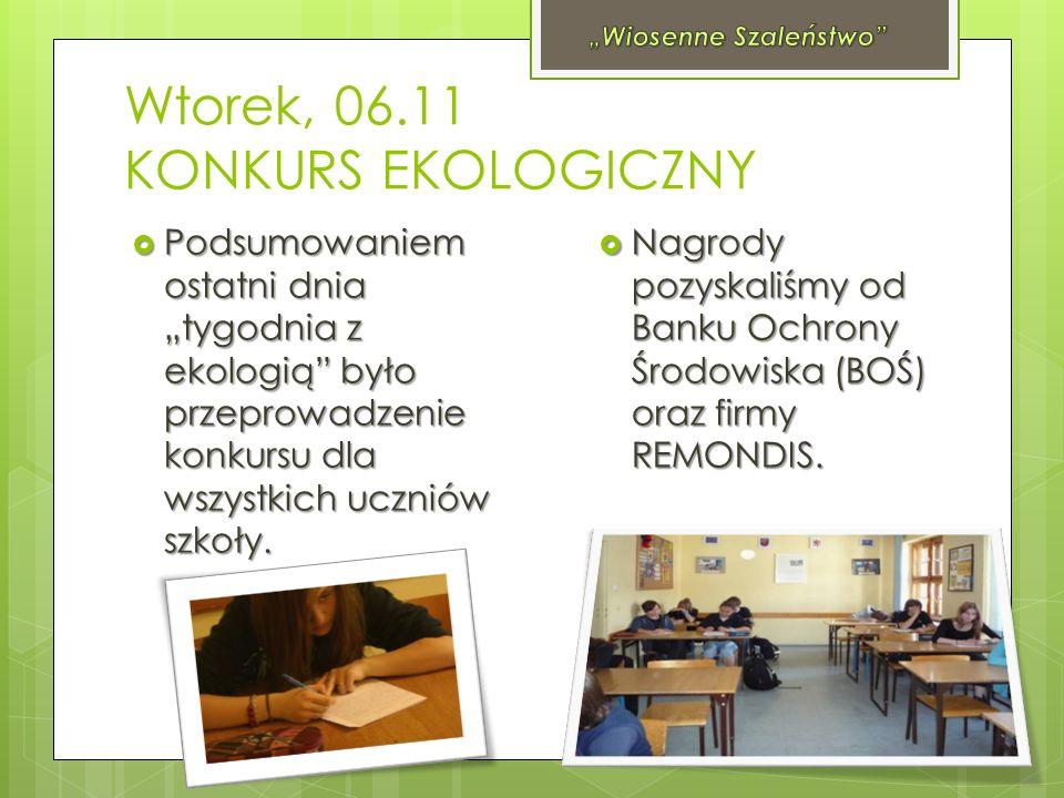 Wtorek, 06.11 KONKURS EKOLOGICZNY Podsumowaniem ostatni dnia tygodnia z ekologią było przeprowadzenie konkursu dla wszystkich uczniów szkoły. Podsumow