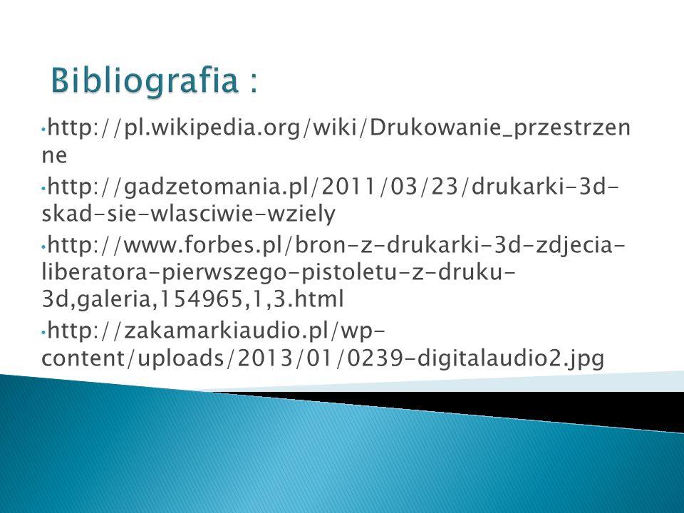 http://pl.wikipedia.org/wiki/Drukowanie_przestrzen ne http://gadzetomania.pl/2011/03/23/drukarki-3d- skad-sie-wlasciwie-wziely http://www.forbes.pl/br