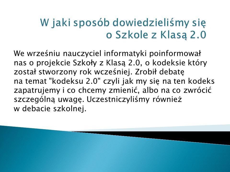 Nauczyciel poprosił nas o udział w projekcie Szkoły z Klasą 2.0, zgodziliśmy się i utworzyliśmy grupę 3 osobową składającą się z osób: Klaudia Marcinkowska, Bartłomiej Zając oraz Michał Piela.