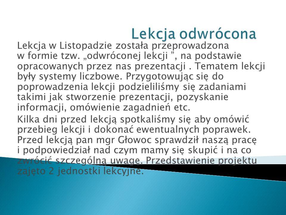 Lekcja w Listopadzie została przeprowadzona w formie tzw. odwróconej lekcji, na podstawie opracowanych przez nas prezentacji. Tematem lekcji były syst