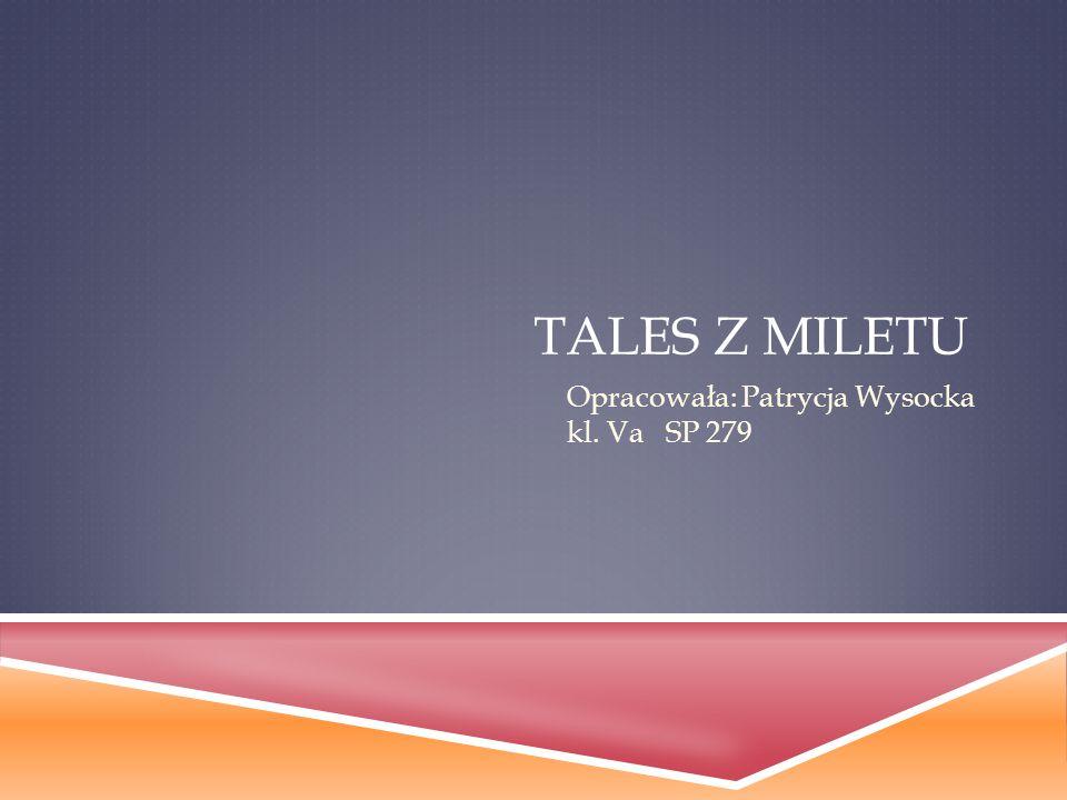 TALES Z MILETU Opracowała: Patrycja Wysocka kl. Va SP 279