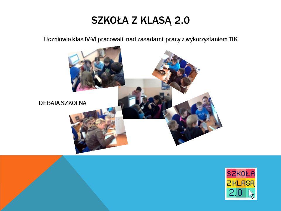 SZKOŁA Z KLASĄ 2.0 Uczniowie klas IV-VI pracowali nad zasadami pracy z wykorzystaniem TIK DEBATA SZKOLNA