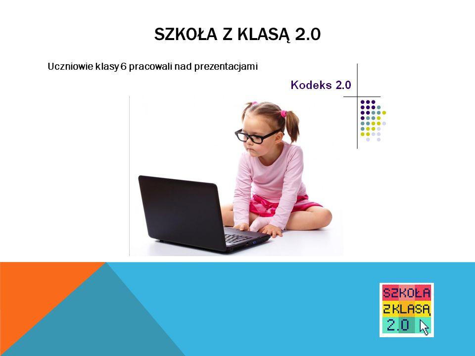 SZKOŁA Z KLASĄ 2.0 Uczniowie klasy I pod opieką p.Patrycji Frączak oraz z pomocą klasy VI stworzyli prezentację pt.