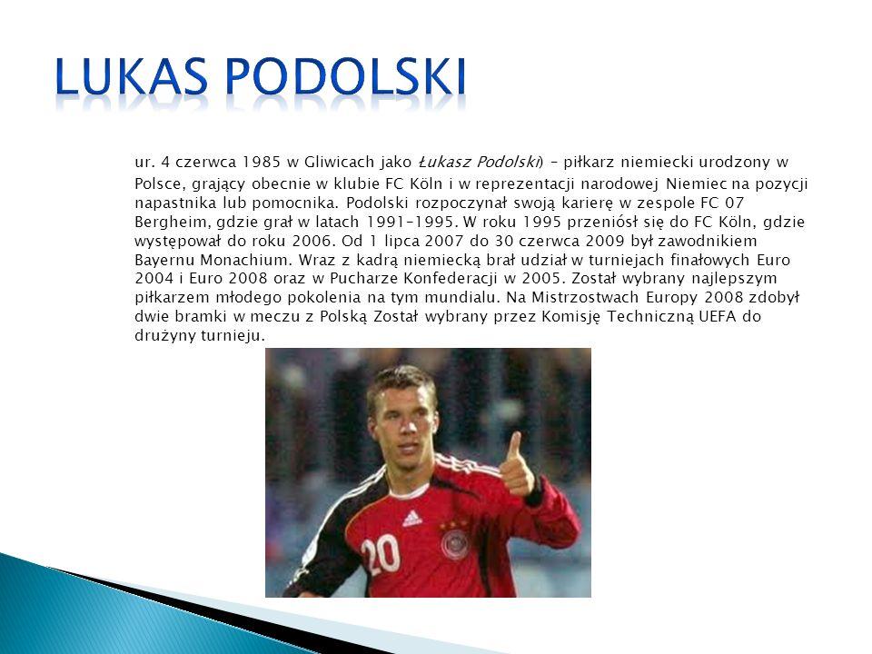 ur. 4 czerwca 1985 w Gliwicach jako Łukasz Podolski) – piłkarz niemiecki urodzony w Polsce, grający obecnie w klubie FC Köln i w reprezentacji narodow