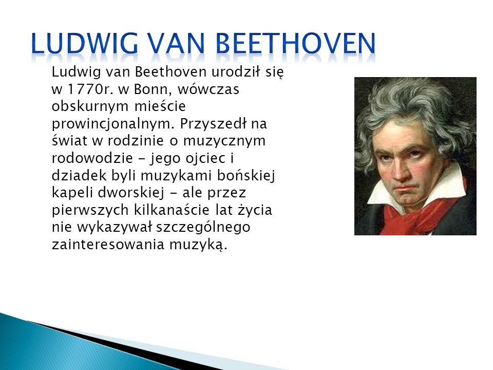 Ludwig van Beethoven urodził się w 1770r. w Bonn, wówczas obskurnym mieście prowincjonalnym.