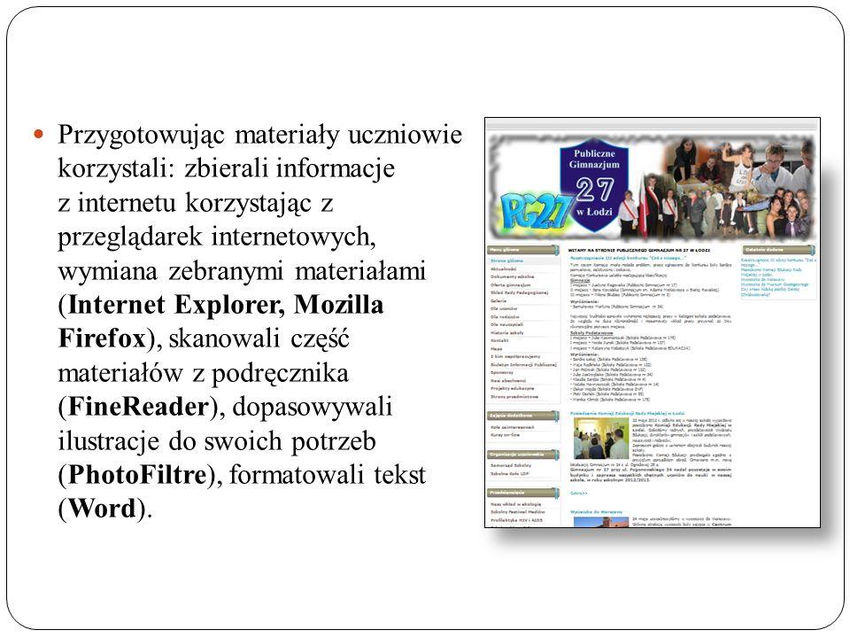 Przygotowując materiały uczniowie korzystali: zbierali informacje z internetu korzystając z przeglądarek internetowych, wymiana zebranymi materiałami