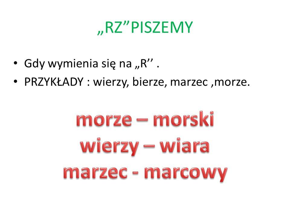 RZ PISZEMY W wyrazach,których pisowni nie uzasadnia żadna reguła ortograficzna.