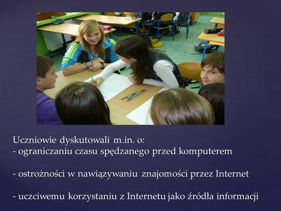 Uczniowie dyskutowali m.in. o: - ograniczaniu czasu spędzanego przed komputerem - ostrożności w nawiązywaniu znajomości przez Internet - uczciwemu kor