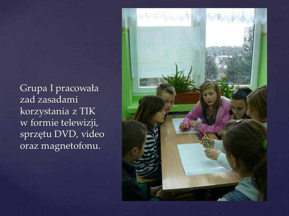 Grupa I pracowała zad zasadami korzystania z TIK w formie telewizji, sprzętu DVD, video oraz magnetofonu.