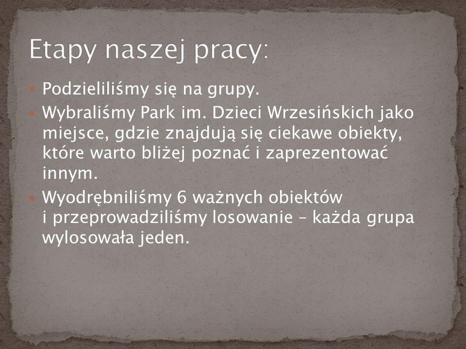 Podzieliliśmy się na grupy. Wybraliśmy Park im.
