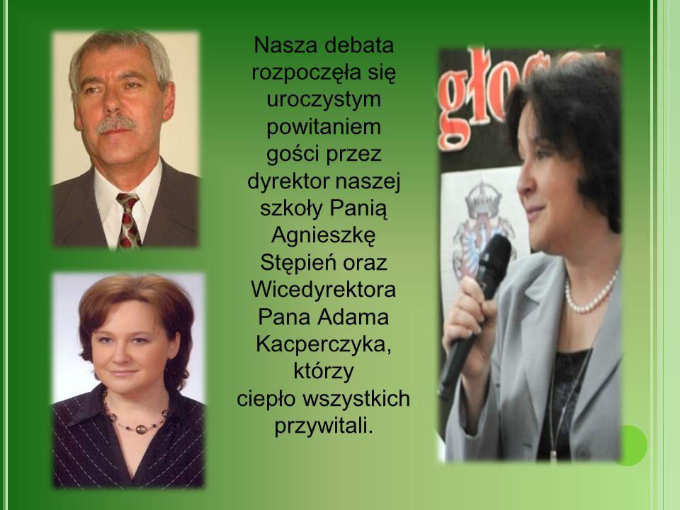 Nasza debata rozpoczęła się uroczystym powitaniem gości przez dyrektor naszej szkoły Panią Agnieszkę Stępień oraz Wicedyrektora Pana Adama Kacperczyka