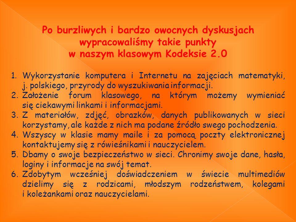 Po burzliwych i bardzo owocnych dyskusjach wypracowaliśmy takie punkty w naszym klasowym Kodeksie 2.0 1.Wykorzystanie komputera i Internetu na zajęcia