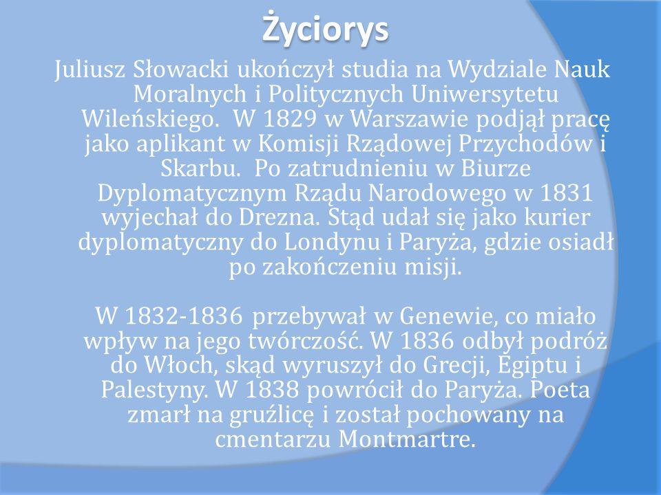 Życiorys Juliusz Słowacki ukończył studia na Wydziale Nauk Moralnych i Politycznych Uniwersytetu Wileńskiego. W 1829 w Warszawie podjął pracę jako apl