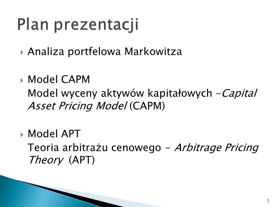 Analiza portfelowa Markowitza Model CAPM Model wyceny aktywów kapitałowych –Capital Asset Pricing Model (CAPM) Model APT Teoria arbitrażu cenowego - Arbitrage Pricing Theory (APT) 3