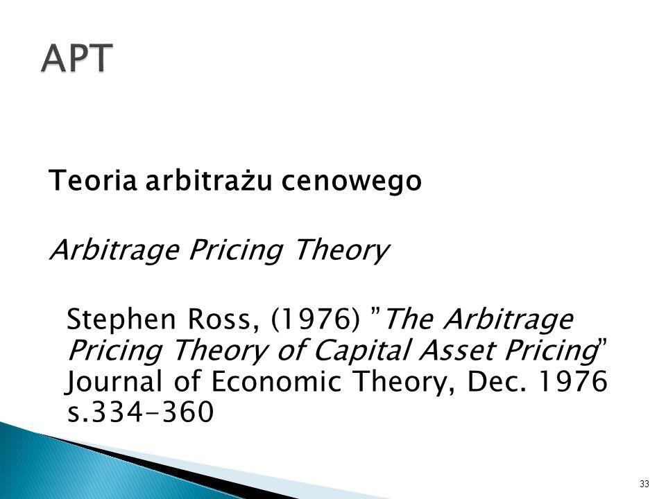 Teoria arbitrażu cenowego Arbitrage Pricing Theory Stephen Ross, (1976) The Arbitrage Pricing Theory of Capital Asset Pricing Journal of Economic Theory, Dec.