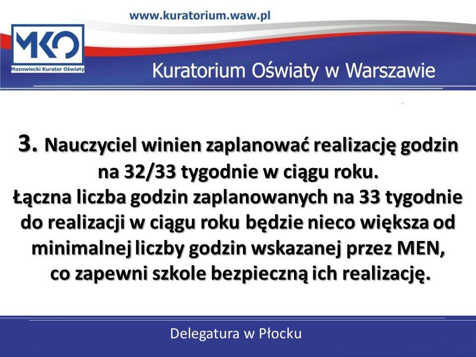 Delegatura w Płocku 3. Nauczyciel winien zaplanować realizację godzin na 32/33 tygodnie w ciągu roku. Łączna liczba godzin zaplanowanych na 33 tygodni