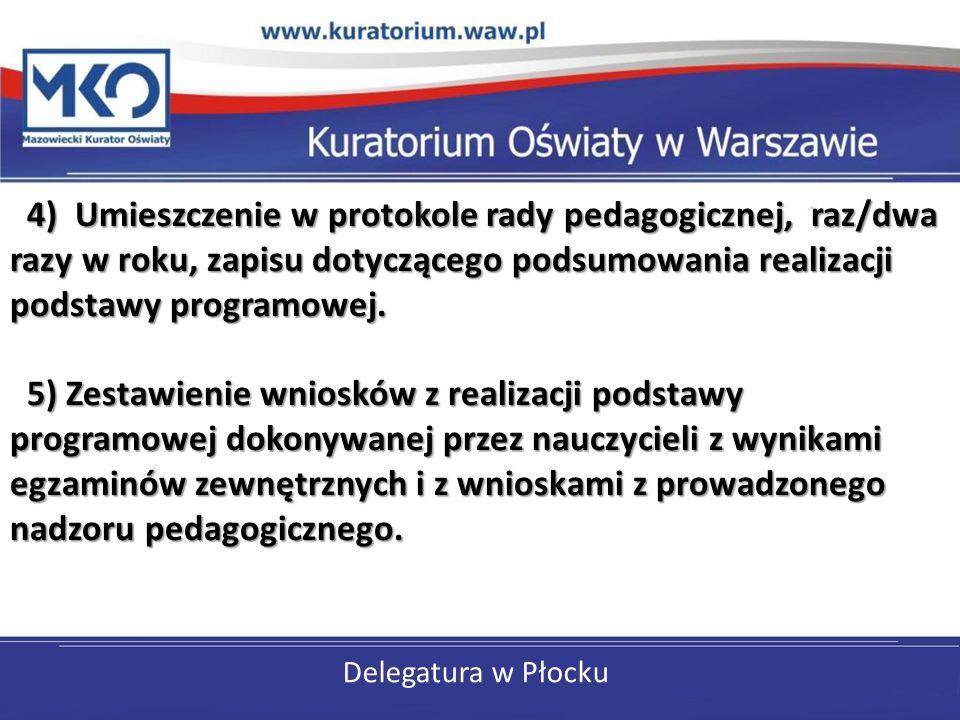 Delegatura w Płocku 4) Umieszczenie w protokole rady pedagogicznej, raz/dwa razy w roku, zapisu dotyczącego podsumowania realizacji podstawy programow
