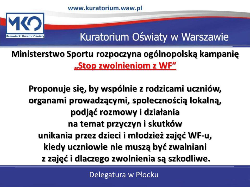 Delegatura w Płocku Ministerstwo Sportu rozpoczyna ogólnopolską kampanię Stop zwolnieniom z WF Proponuje się, by wspólnie z rodzicami uczniów, organam