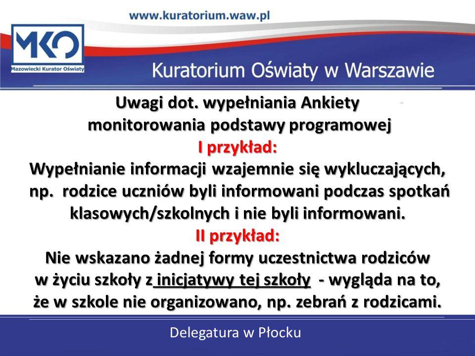 Delegatura w Płocku Uwagi dot. wypełniania Ankiety monitorowania podstawy programowej I przykład: Wypełnianie informacji wzajemnie się wykluczających,