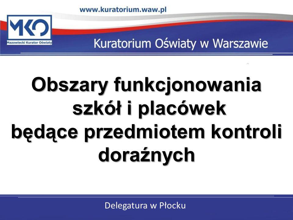 Delegatura w Płocku Obszary funkcjonowania szkół i placówek będące przedmiotem kontroli doraźnych