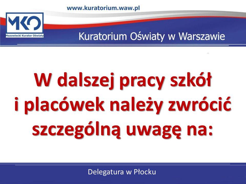 Delegatura w Płocku W dalszej pracy szkół i placówek należy zwrócić szczególną uwagę na: