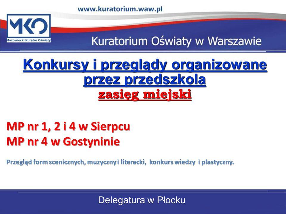 Konkursy i przeglądy organizowane przez przedszkola zasięg miejski MP nr 1, 2 i 4 w Sierpcu MP nr 4 w Gostyninie Przegląd form scenicznych, muzyczny i literacki, konkurs wiedzy i plastyczny.