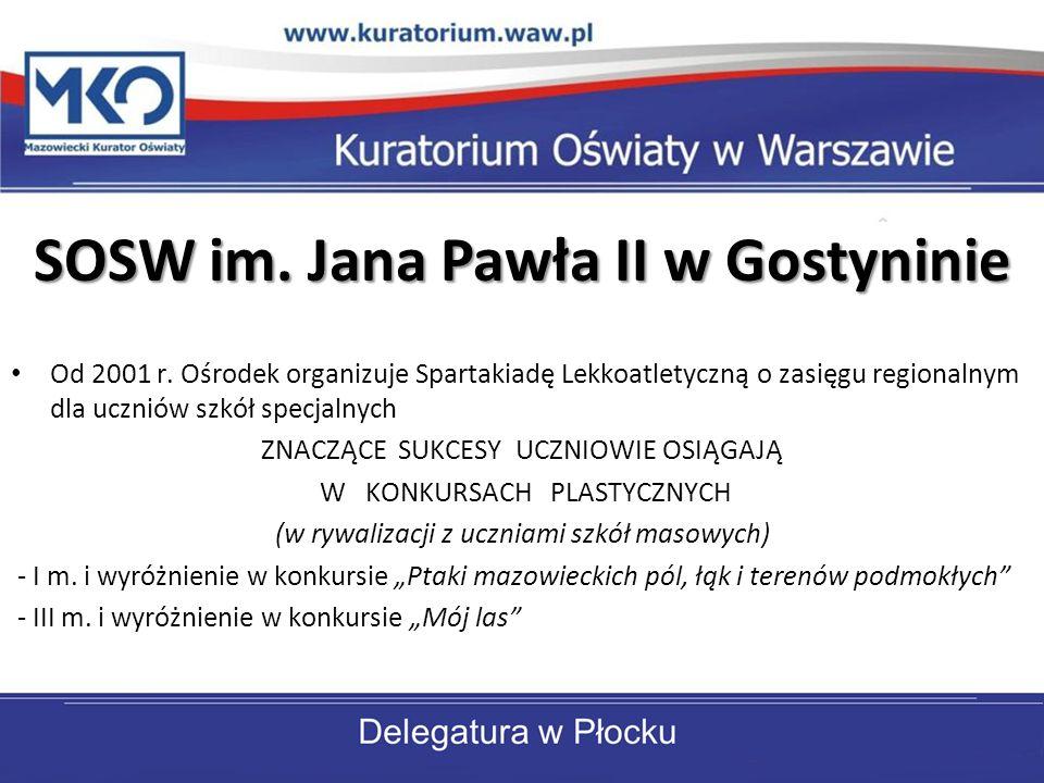 SOSW im. Jana Pawła II w Gostyninie Od 2001 r. Ośrodek organizuje Spartakiadę Lekkoatletyczną o zasięgu regionalnym dla uczniów szkół specjalnych ZNAC