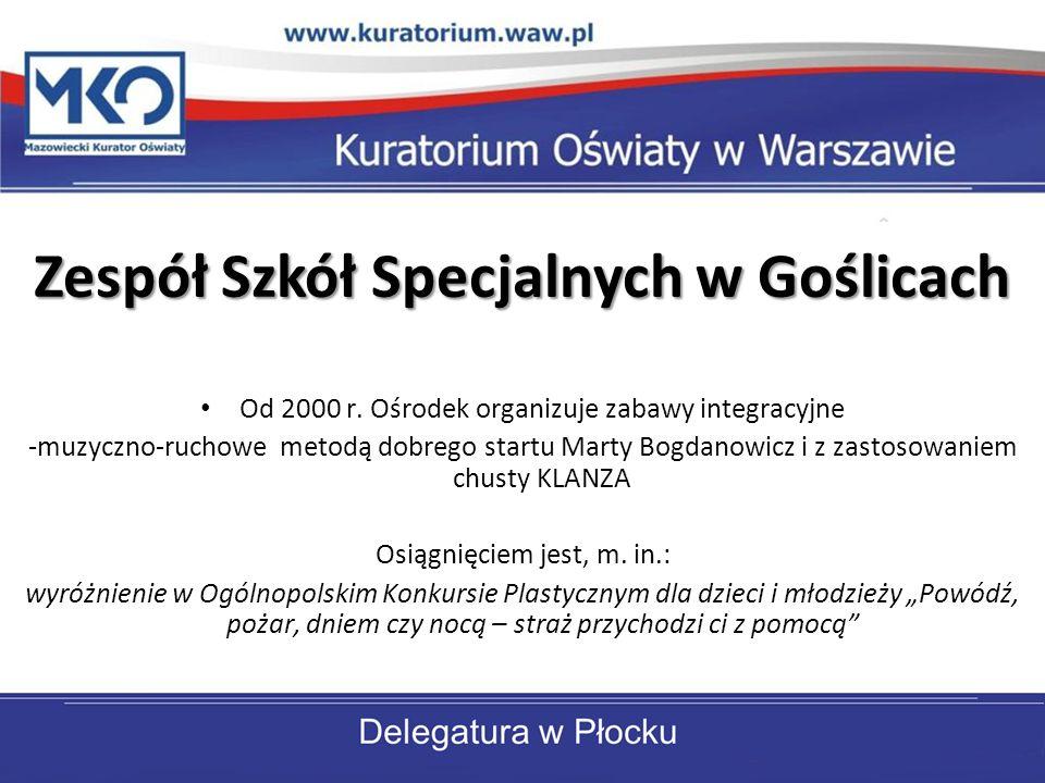 Zespół Szkół Specjalnych w Goślicach Od 2000 r. Ośrodek organizuje zabawy integracyjne -muzyczno-ruchowe metodą dobrego startu Marty Bogdanowicz i z z