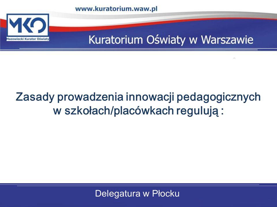 Zasady prowadzenia innowacji pedagogicznych w szkołach/placówkach regulują :