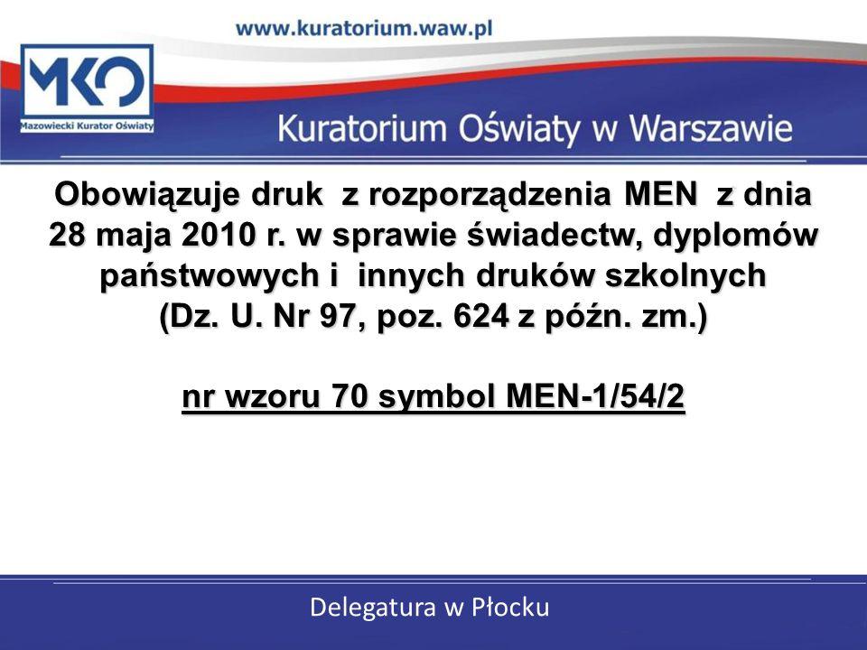 Delegatura w Płocku Obowiązuje druk z rozporządzenia MEN z dnia 28 maja 2010 r. w sprawie świadectw, dyplomów państwowych i innych druków szkolnych (D