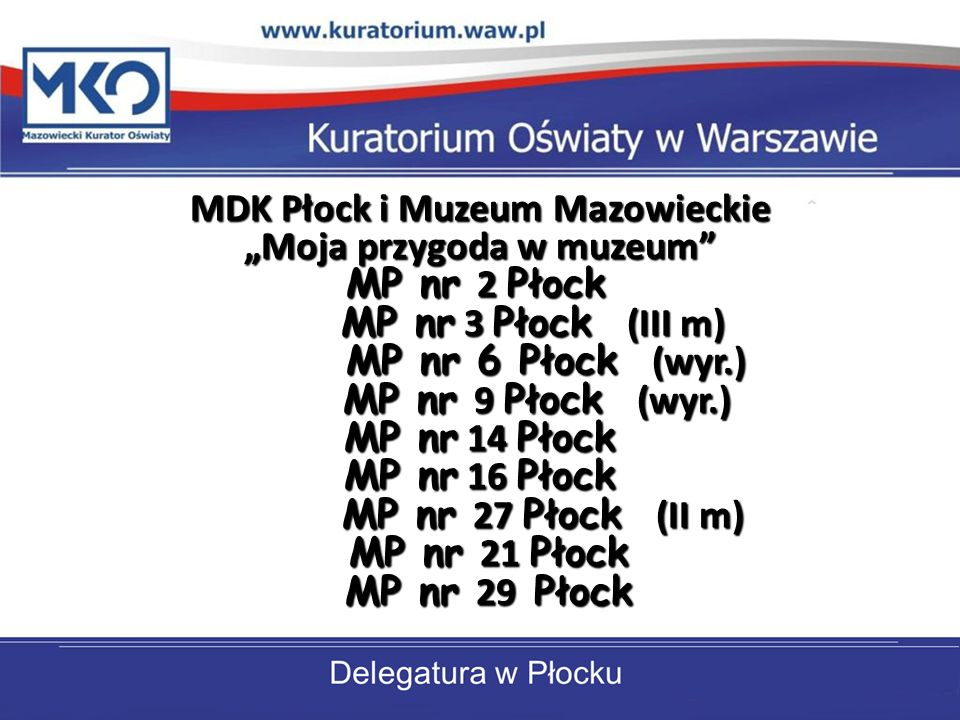 MDK Płock i Muzeum Mazowieckie Moja przygoda w muzeum MP nr 2 Płock MP nr 2 Płock MP nr 3 Płock (III m) MP nr 3 Płock (III m) MP nr 6 Płock (wyr.) MP
