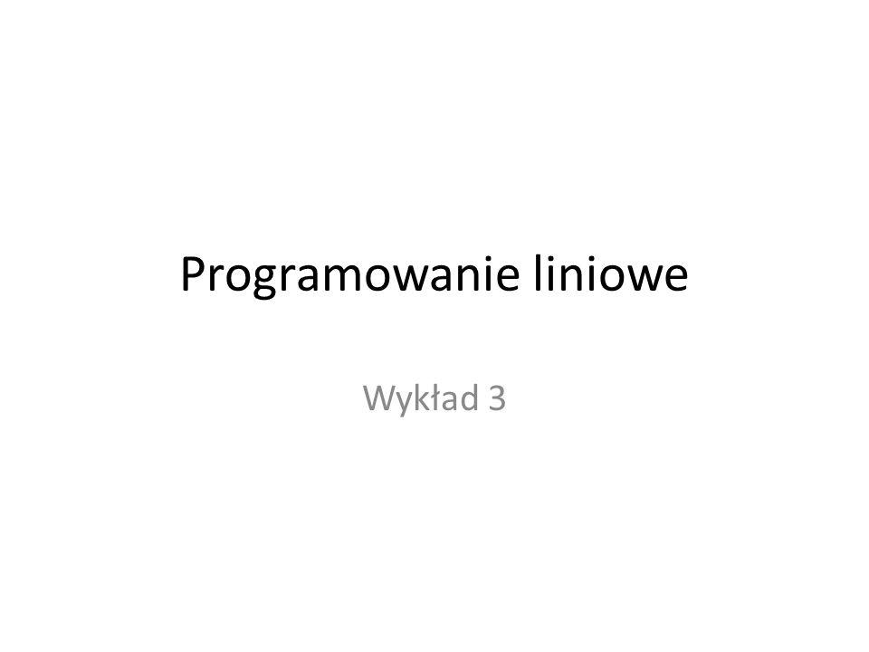 Programowanie liniowe Wykład 3