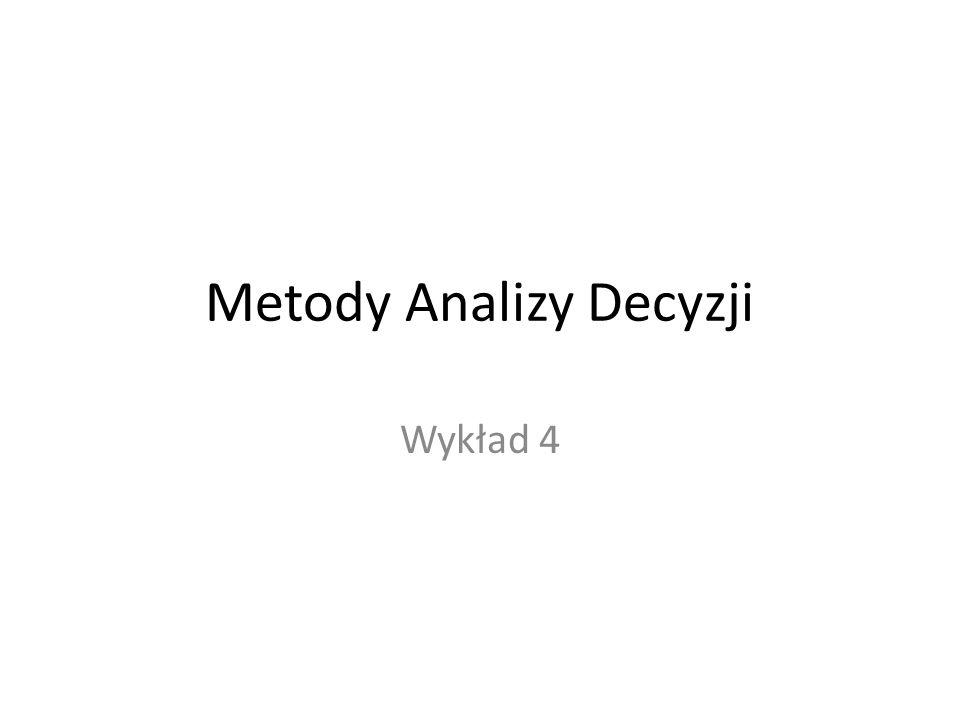 Metody Analizy Decyzji Wykład 4