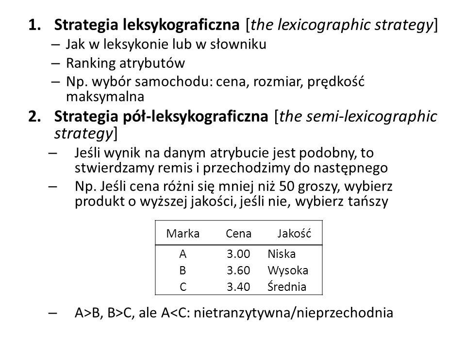 1.Strategia leksykograficzna [the lexicographic strategy] – Jak w leksykonie lub w słowniku – Ranking atrybutów – Np. wybór samochodu: cena, rozmiar,