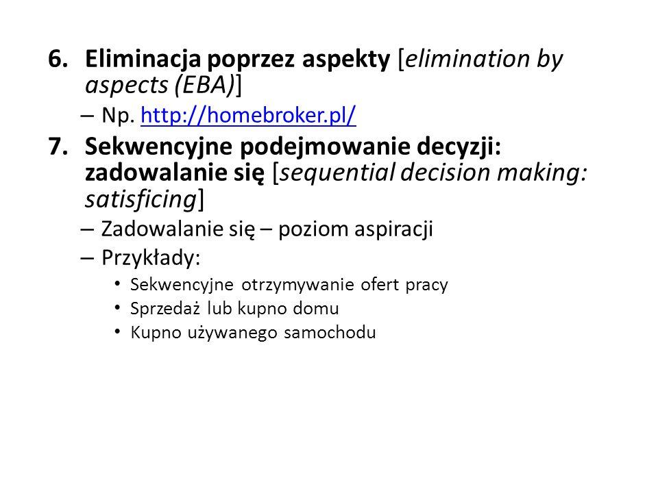 6.Eliminacja poprzez aspekty [elimination by aspects (EBA)] – Np. http://homebroker.pl/http://homebroker.pl/ 7.Sekwencyjne podejmowanie decyzji: zadow