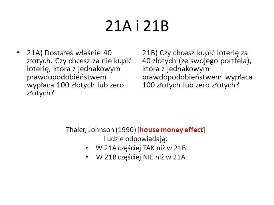 21A i 21B 21A) Dostałeś właśnie 40 złotych. Czy chcesz za nie kupić loterię, która z jednakowym prawdopodobieństwem wypłaca 100 złotych lub zero złoty