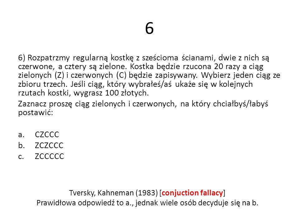 6 6) Rozpatrzmy regularną kostkę z sześcioma ścianami, dwie z nich są czerwone, a cztery są zielone. Kostka będzie rzucona 20 razy a ciąg zielonych (Z