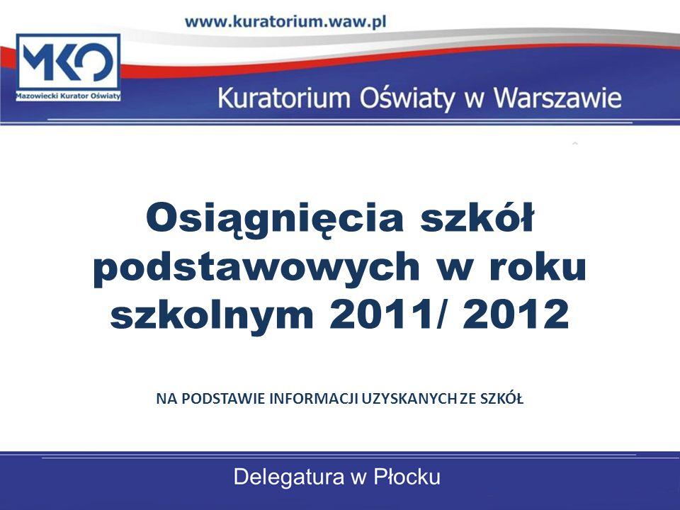 Osiągnięcia szkół podstawowych w roku szkolnym 2011/ 2012 NA PODSTAWIE INFORMACJI UZYSKANYCH ZE SZKÓŁ