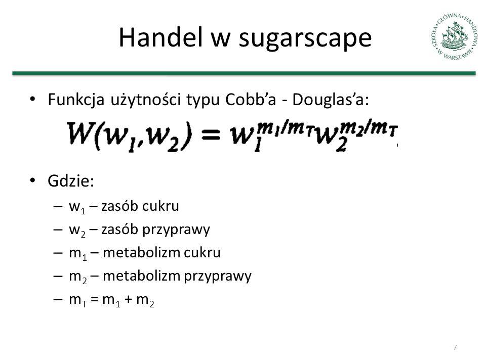 Handel w sugarscape Funkcja użytności typu Cobba - Douglasa: Gdzie: – w 1 – zasób cukru – w 2 – zasób przyprawy – m 1 – metabolizm cukru – m 2 – metabolizm przyprawy – m T = m 1 + m 2 7