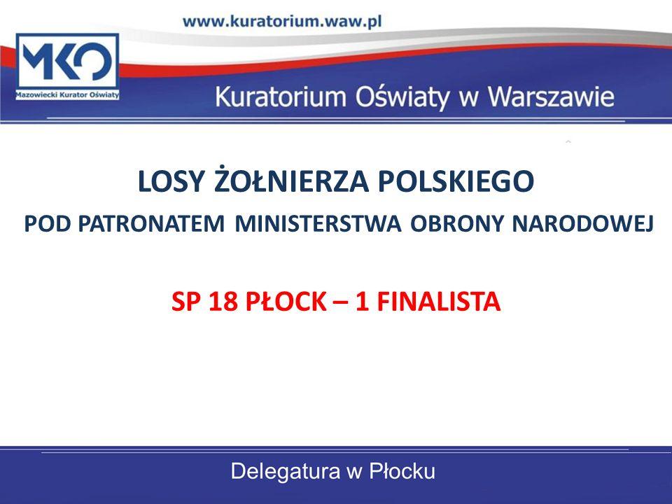 LOSY ŻOŁNIERZA POLSKIEGO POD PATRONATEM MINISTERSTWA OBRONY NARODOWEJ SP 18 PŁOCK – 1 FINALISTA
