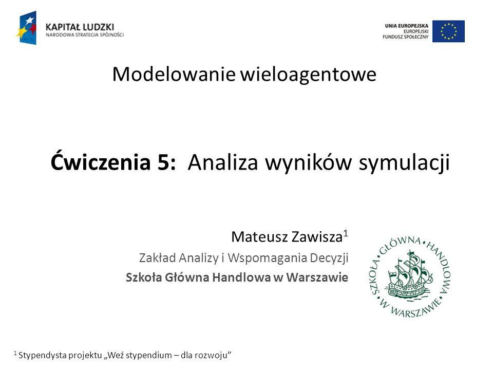 Ćwiczenia 5: Analiza wyników symulacji Mateusz Zawisza 1 Zakład Analizy i Wspomagania Decyzji Szkoła Główna Handlowa w Warszawie Modelowanie wieloagen