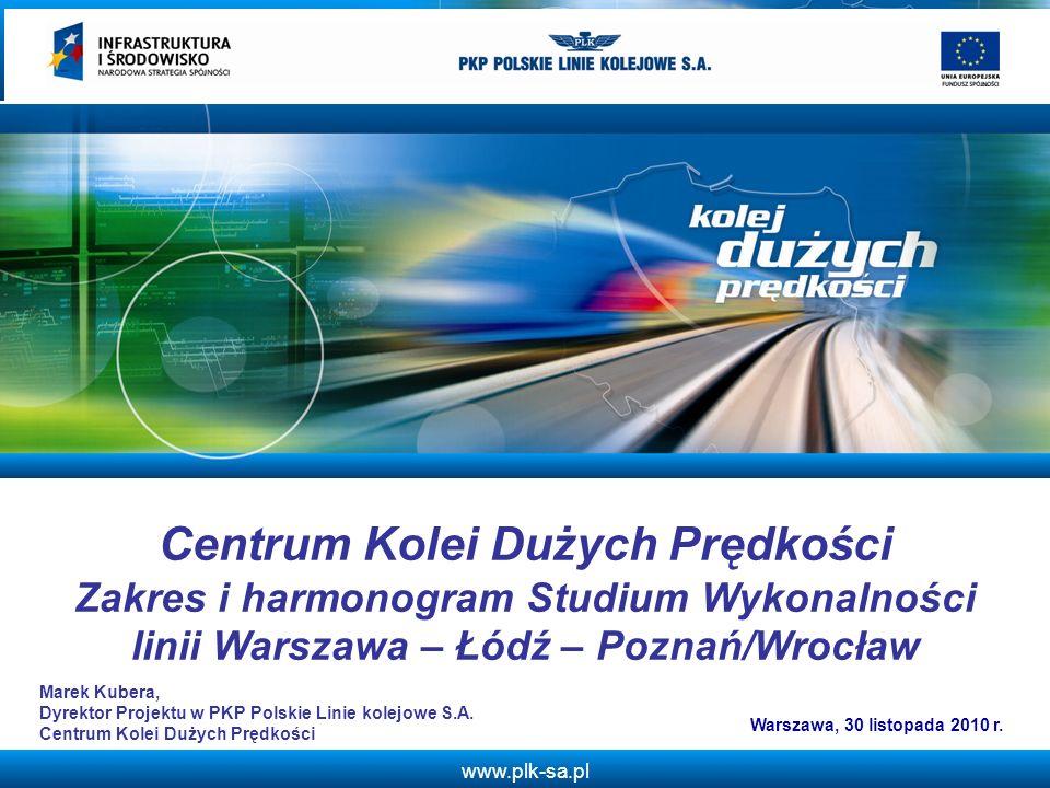 www.plk-sa.pl Centrum Kolei Dużych Prędkości Zakres i harmonogram Studium Wykonalności linii Warszawa – Łódź – Poznań/Wrocław Warszawa, 30 listopada 2