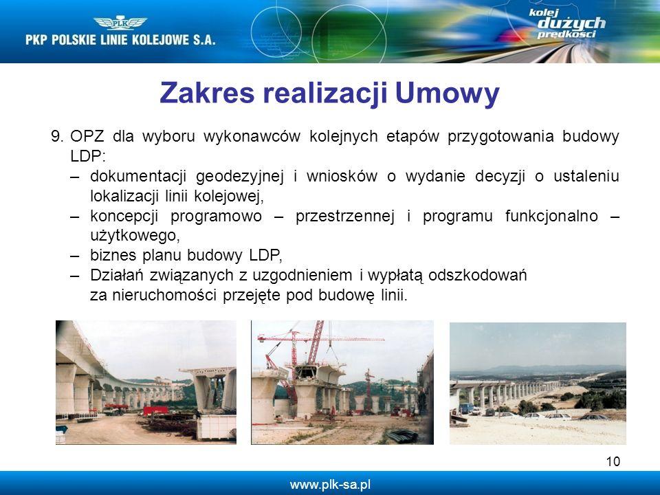 www.plk-sa.pl 10 Zakres realizacji Umowy 9.OPZ dla wyboru wykonawców kolejnych etapów przygotowania budowy LDP: –dokumentacji geodezyjnej i wniosków o