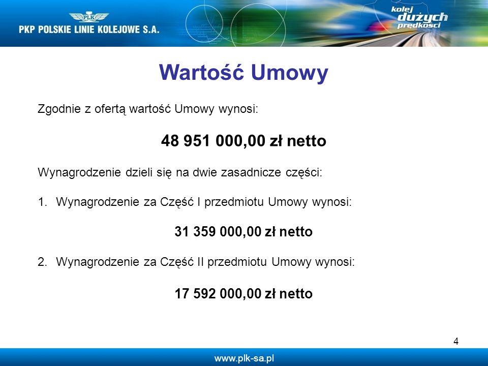 www.plk-sa.pl 4 Zgodnie z ofertą wartość Umowy wynosi: 48 951 000,00 zł netto Wynagrodzenie dzieli się na dwie zasadnicze części: 1.Wynagrodzenie za C
